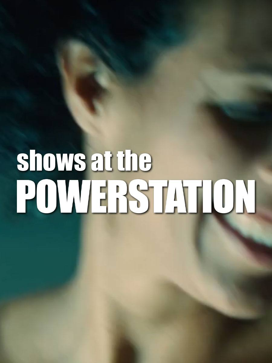Shows at the Powerstation